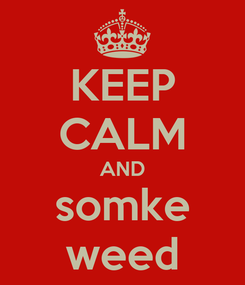 Poster: KEEP CALM AND somke weed