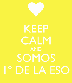 Poster: KEEP CALM AND SOMOS 1º DE LA ESO