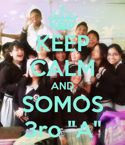 """Poster: KEEP CALM AND SOMOS 3ro """"A"""""""