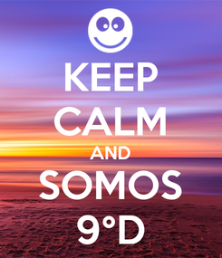 Poster: KEEP CALM AND SOMOS 9°D