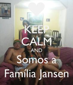 Poster: KEEP CALM AND Somos a Família Jansen