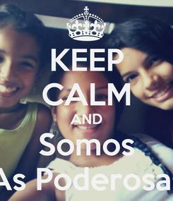 Poster: KEEP CALM AND Somos As Poderosas