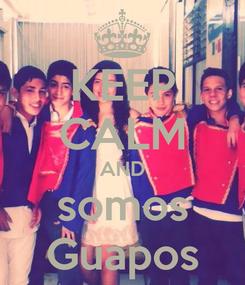 Poster: KEEP CALM AND somos Guapos