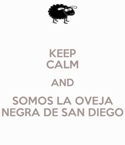 Poster: KEEP CALM AND SOMOS LA OVEJA NEGRA DE SAN DIEGO