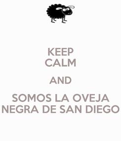 Poster: KEEP CALM AND SOMOS LA OVEJA NEGRA DE SAN DIEGO