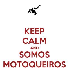 Poster: KEEP CALM AND SOMOS MOTOQUEIROS