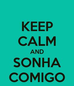 Poster: KEEP CALM AND SONHA COMIGO
