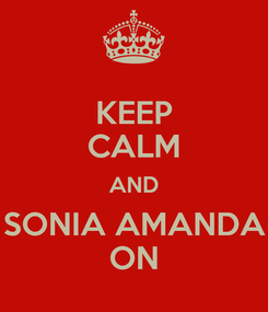 Poster: KEEP CALM AND SONIA AMANDA ON