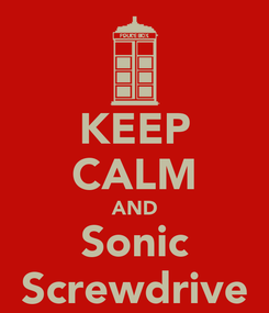 Poster: KEEP CALM AND Sonic Screwdrive