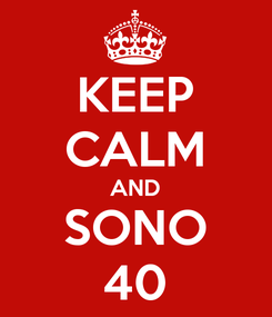 Poster: KEEP CALM AND SONO 40