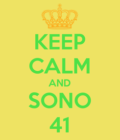 Poster: KEEP CALM AND SONO 41