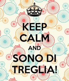 Poster: KEEP CALM AND SONO DI TREGLIA!