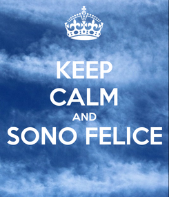 Poster: KEEP CALM AND SONO FELICE