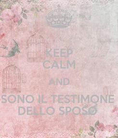 Poster: KEEP CALM AND SONO IL TESTIMONE  DELLO SPOSO