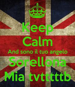 Poster: Keep Calm And sono il tuo angelo Sorellona Mia tvtttttb
