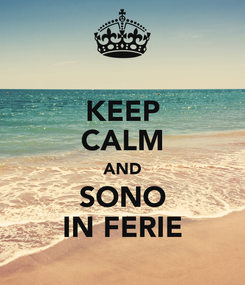 Poster: KEEP CALM AND SONO IN FERIE