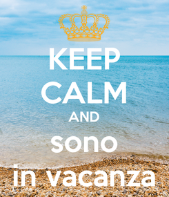 Poster: KEEP CALM AND sono in vacanza