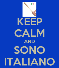 Poster: KEEP CALM AND SONO ITALIANO