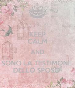 Poster: KEEP CALM AND SONO LA TESTIMONE  DELLO SPOSO