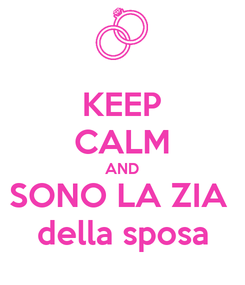 Poster: KEEP CALM AND SONO LA ZIA  della sposa