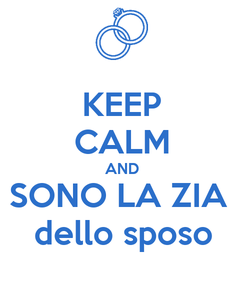 Poster: KEEP CALM AND SONO LA ZIA  dello sposo