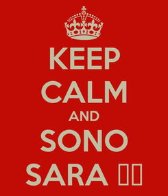 Poster: KEEP CALM AND SONO SARA ♥♡