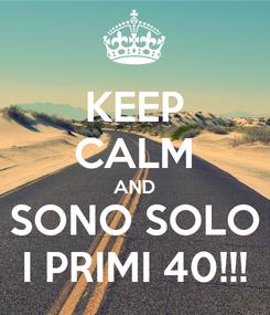 Poster: KEEP CALM AND SONO SOLO I PRIMI 40!!!