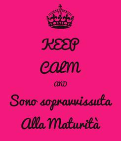 Poster: KEEP CALM AND Sono sopravvissuta Alla Maturità
