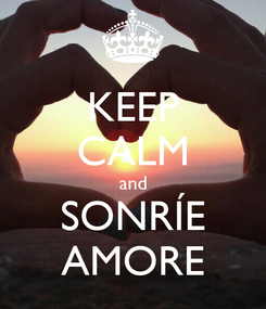 Poster: KEEP CALM and SONRÍE AMORE