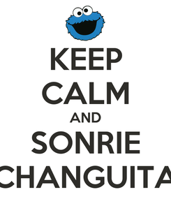 Poster: KEEP CALM AND SONRIE CHANGUITA