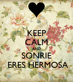 Poster: KEEP CALM AND SONRIE  ERES HERMOSA