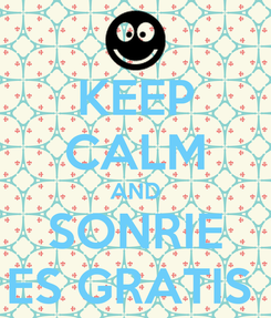Poster: KEEP CALM AND SONRIE ES GRATIS