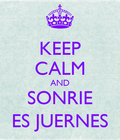Poster: KEEP CALM AND SONRIE ES JUERNES