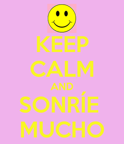 Poster: KEEP CALM AND SONRÍE  MUCHO