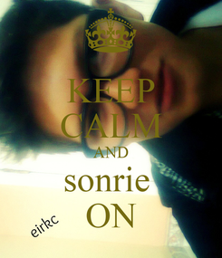 Poster: KEEP CALM AND sonrie  ON