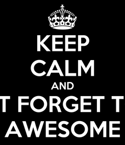 Poster: KEEP CALM AND SONT FORGET TO BE AWESOME