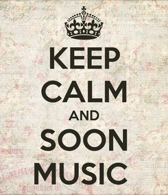 Poster: KEEP CALM AND SOON MUSIC