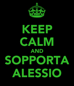 Poster: KEEP CALM AND SOPPORTA ALESSIO