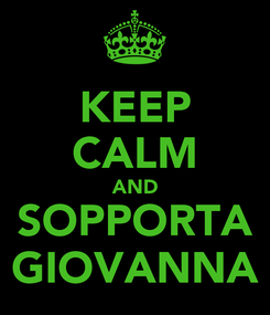 Poster: KEEP CALM AND SOPPORTA GIOVANNA