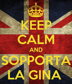 Poster: KEEP CALM AND SOPPORTA LA GINA