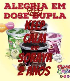 Poster: KEEP CALM AND Soraya 2 ANOS