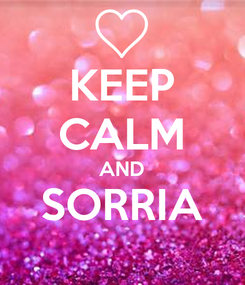 Poster: KEEP CALM AND SORRIA