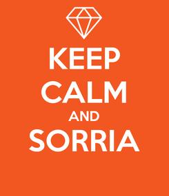 Poster: KEEP CALM AND SORRIA