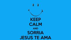 Poster: KEEP CALM AND SORRIA JESUS TE AMA