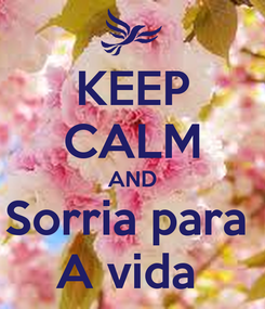 Poster: KEEP CALM AND Sorria para  A vida
