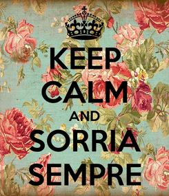 Poster: KEEP CALM AND SORRIA SEMPRE