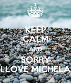 Poster: KEEP CALM AND SORRY I LOVE MICHELA
