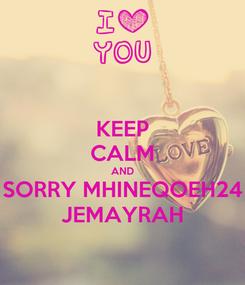 Poster: KEEP CALM AND SORRY MHINEQOEH24 JEMAYRAH