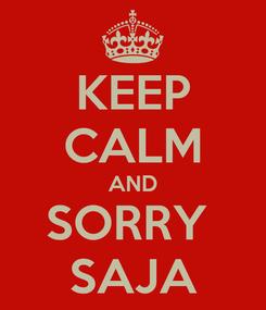 Poster: KEEP CALM AND SORRY  SAJA