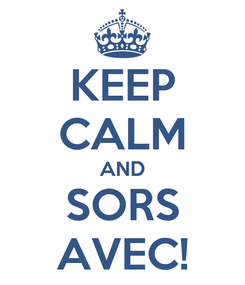 Poster: KEEP CALM AND SORS AVEC!